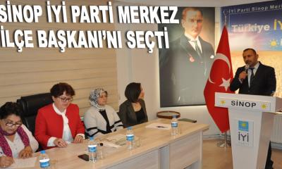 Sinop İYİ Parti Merkez İlçe Başkanı'nı Seçti