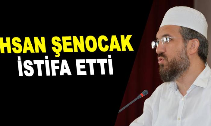 İhsan Şenocak istifa etti