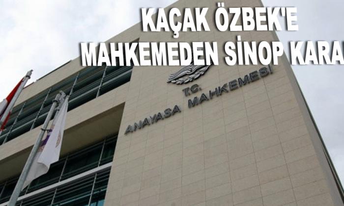 Kaçak Özbek'e mahkemeden Sinop kararı