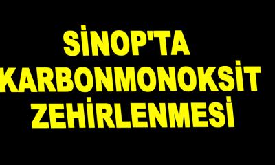 Sinop'ta Karbonmonoksit zehirlenmesi