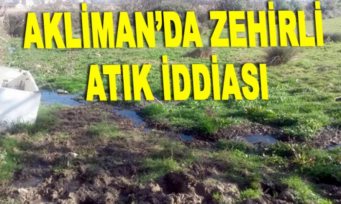 Akliman'da zehirli atık iddiası