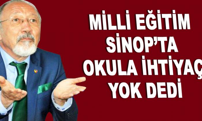 MİLLİ EĞİTİM SİNOP'TA OKULA İHTİYAÇ YOK DEDİ