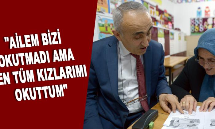 """""""AİLEM BİZİ OKUTMADI AMA BEN TÜM KIZLARIMI OKUTTUM"""""""