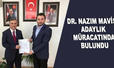DR. NAZIM MAVİŞ, ADAYLIK MÜRACATINDA BULUNDU