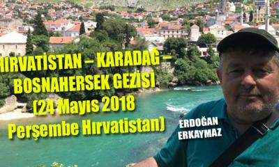 HIRVATİSTAN – KARADAĞ – BOSNAHERSEK GEZİSİ (24 Mayıs 2018 Perşembe Hırvatistan)