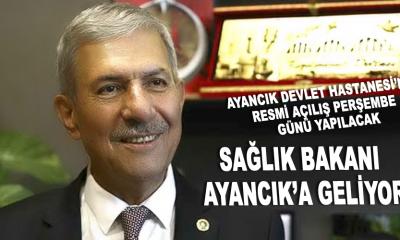 SAĞLIK BAKANI DR. AHMET DEMİRCAN AYANCIK'A GELİYOR