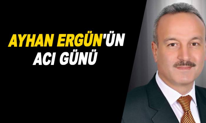 Ayhan Ergün'ün Acı Günü