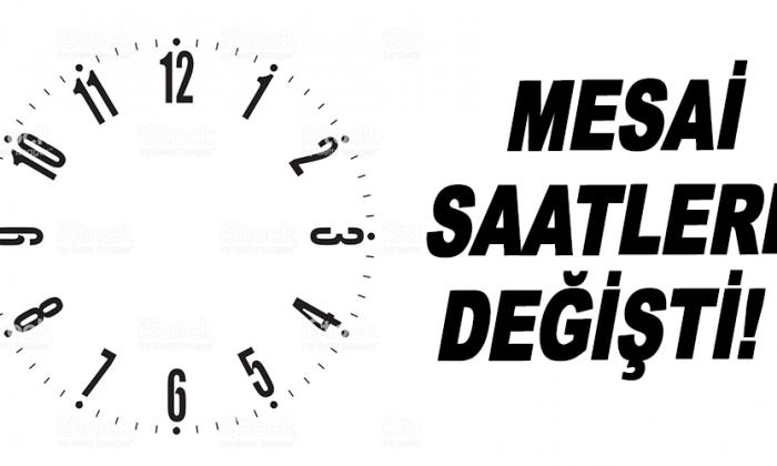Mesai saatleri değişti!