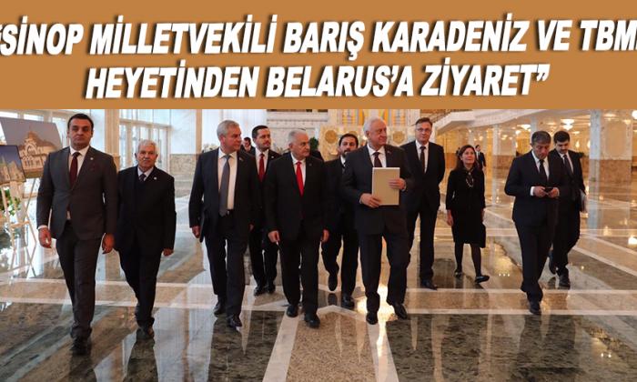 """""""Sinop Milletvekili Barış Karadeniz ve TBMM heyetinden Belarus'a Ziyaret"""""""