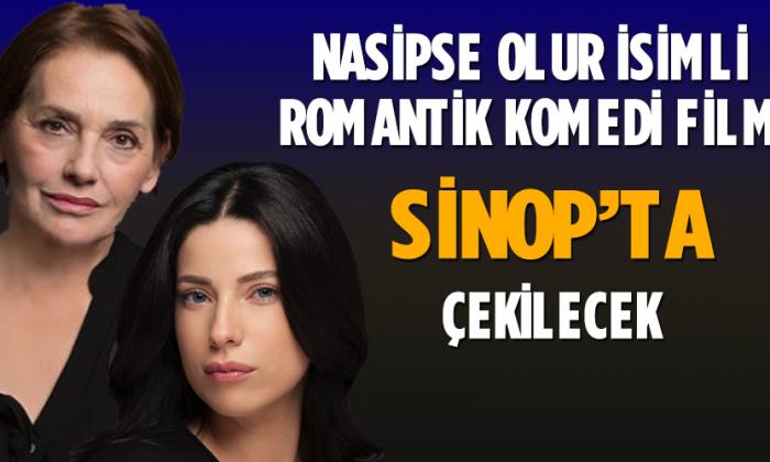 """""""NASİPSE OLUR"""" SİNOP'TA ÇEKİLECEK"""