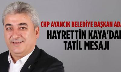 CHP Ayancık Belediye Başkan Adayı Hayrettin Kaya'dan tatil mesajı