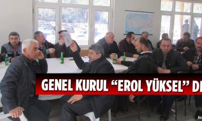 GENEL KURUL ''EROL YÜKSEL'' DEDİ