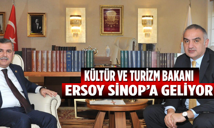 KÜLTÜR VE TURİZM BAKANI ERSOY SİNOP'A GELİYOR