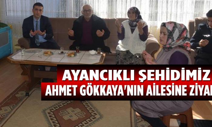 Ayancıklı Şehidimiz Ahmet GÖKKAYA'nın Ailesine Ziyaret