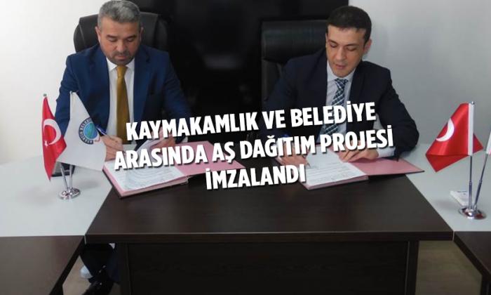 Kaymakamlık ve Belediye arasında Aş Dağıtım Projesi İmzalandı