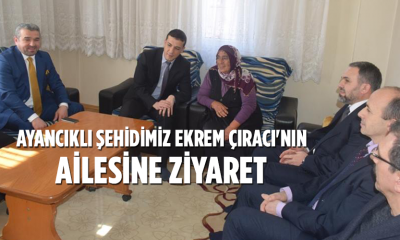 Ayancıklı Şehidimiz Ekrem Çıracı'nın Ailesine Ziyaret
