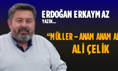 """""""Müller – Anam Anam Ali"""" Ali ÇELİK"""