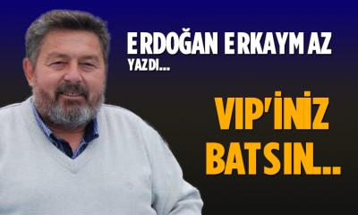 VIP'iniz Batsın