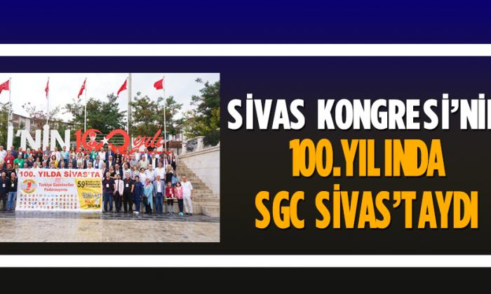 Sivas Kongresi'nin 100.Yılında SGC Sivas'taydı