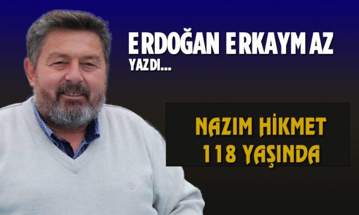 NAZIM HİKMET 118 YAŞINDA