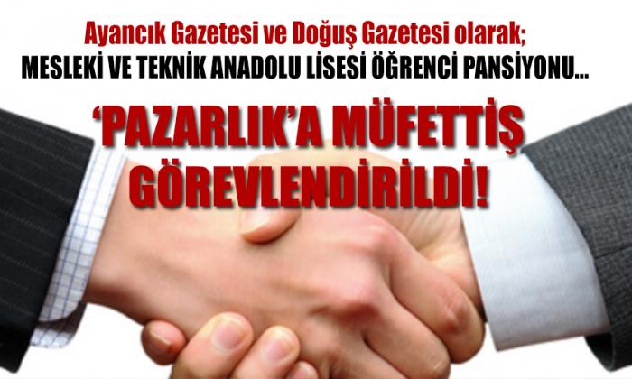 'PAZARLIK'A MÜFETTİŞ GÖREVLENDİRİLDİ!