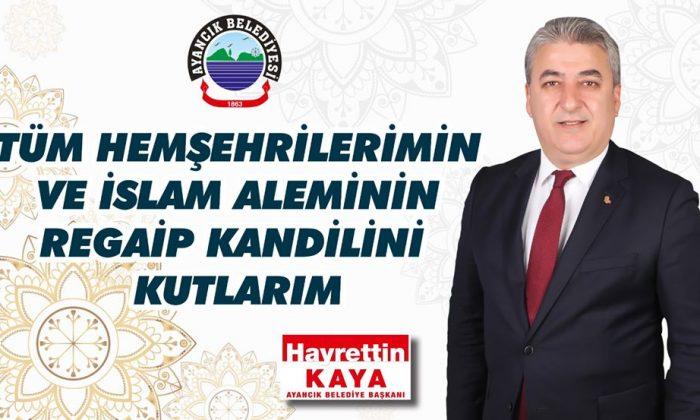 """Başkan Kaya """"Regaip Kandilimiz mübarek olsun"""""""