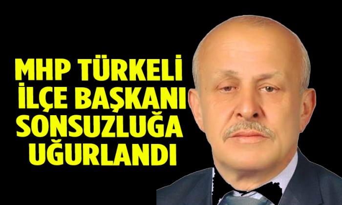 MHP Türkeli İlçe Başkanı Sonsuzluğa Uğurlandı