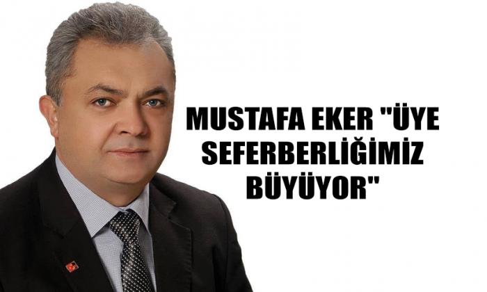 """Mustafa EKER """"Üye Seferberliğimiz Büyüyor"""""""