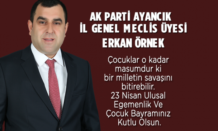 Ak Parti Ayancık İl Genel Meclis Üyesi Erkan Örnek'ten Mesaj