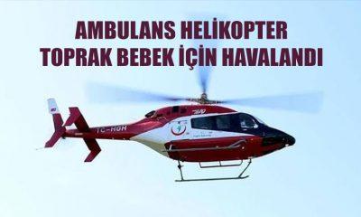 Toprak Bebek İçin Ambulans Helikopter Havalandı