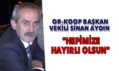 """OR-KOOP Başkan Vekili Sinan AYDIN """"Hepimize hayırlı olsun"""" dedi."""