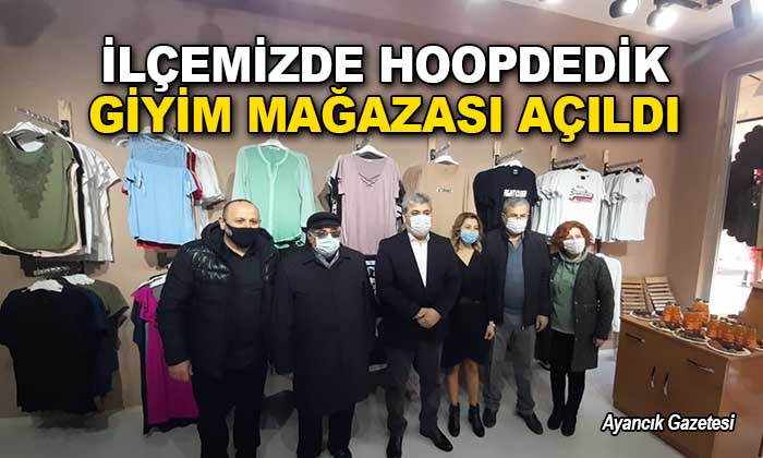 İlçemizde HOOPDEDİK Giyim Mağazası Açıldı