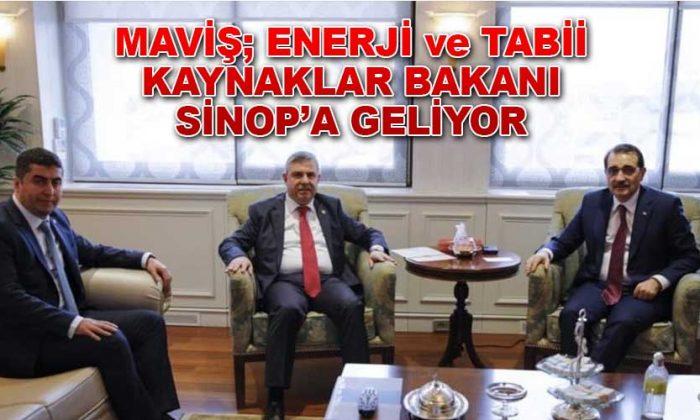 MAVİŞ;ENERJİ ve TABİİ KAYNAKLAR BAKANI SİNOP'A GELİYOR