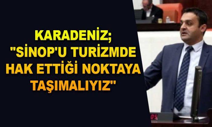 """KARADENİZ;""""SİNOP'U TURİZMDE HAK ETTİĞİ NOKTAYA TAŞIMALIYIZ"""""""