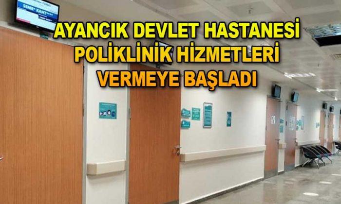 Ayancık Devlet Hastanesi Poliklinik Hizmetleri vermeye başladı
