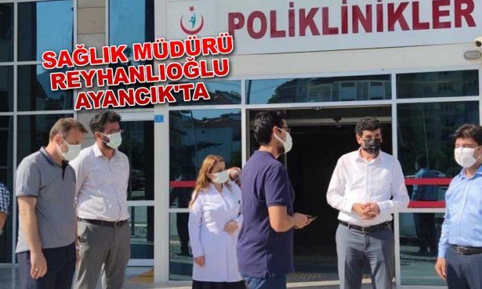 Sağlık Müdürü Reyhanlıoğlu Ayancık'ta
